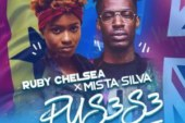 Ruby Chelsea ft Mista Silva – Pus3s3 (Prod By Mix Master Garzy)