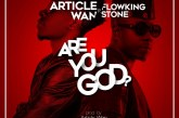 Article Wan ft. Flowking Stone – Are You God (Prod By. Article Wan)