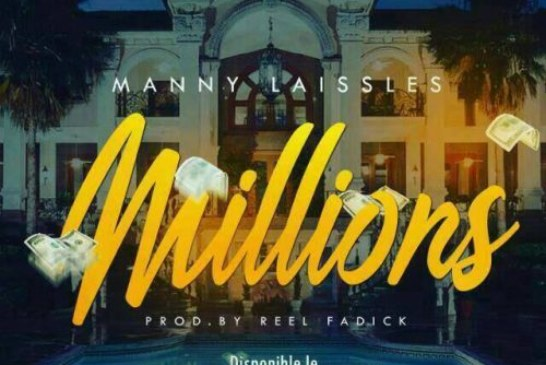 Manny Laissles – Millions (Prod By Reel Fadick)