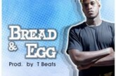 Poncho Kojo – Bread And Egg (Prod By TBeat)