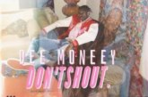 Dee Moneey – Don't Shout (Prod. by Kuvie)