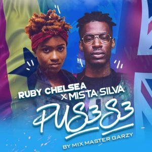 Ruby Chelsea ft Mista Silva - Pus3s3 (Prod By Mix Master Garzy)