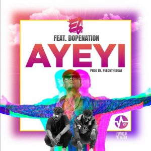 E.L ft Dope Nation – Ayeyi (Prod. by Pee Gh)