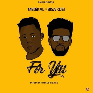 Medikal ft. Bisa Kdei – For You (Prod By Unkle Beatz)