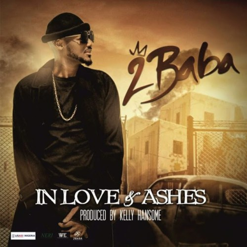2Baba – In Love and Ashes (Prod By Kelly Hansome)