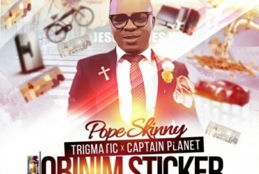 Pope Skinny Ft Captain Planet & Trigmatic – Obinim Sticker (Prod. By BeatBoss Tims)