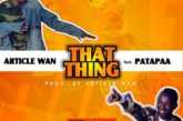 Article Wan ft Patapaa – That Thing (Prod.By Article Wan)