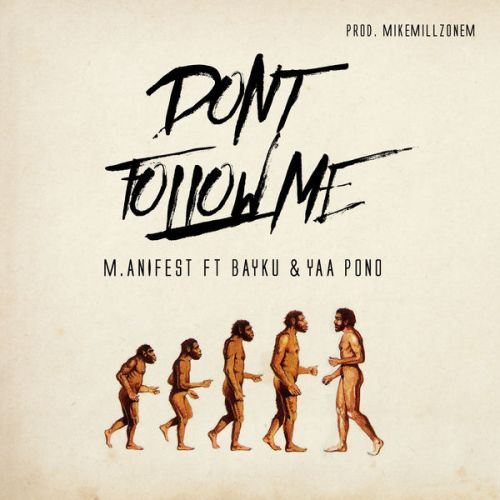 M.anifest ft. Bayku & Yaa Pono – Don't Follow Me (Prod. by MikeMillzOnEm)