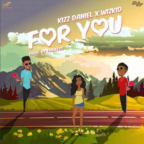 Kizz Daniel ft. Wizkid – For You (Prod. by Philkeyz)