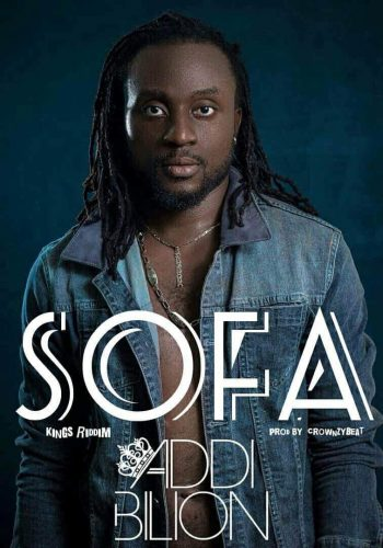 Addi Bilion – Sofa (Kings Riddim) (Prod. by Crown Beat)