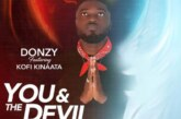 Donzy ft. Kofi Kinaata – You & The Devil (Prod. by Shawers Ebiem)