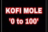 Kofi Mole – 0 To 100 (Prod By. KK)