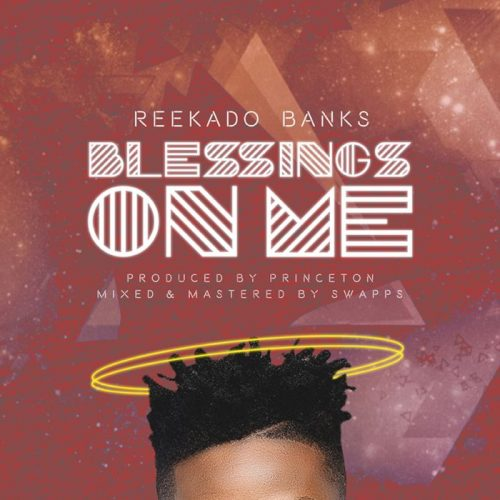 Reekado Banks – Blessings On Me (Prod By. Princeton)